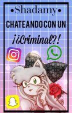 •Shadamy• Chateando con un ¡¿Criminal?!  by Tropicalgirl_