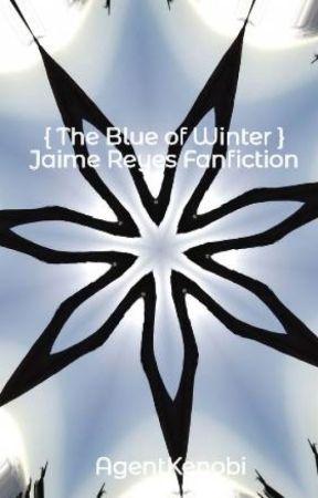 { The Blue of Winter } Jaime Reyes Fanfiction by AgentKenobi