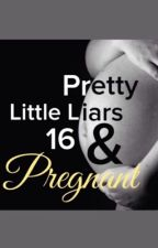 Pretty Little Liars: 16 & Pregnant by PllParadise