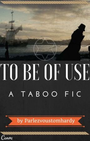 To Be of Use: A Taboo Fanfic by parlezvoustomhardy