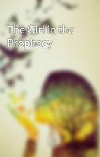 The Girl in the Prophecy by Nienna-Ancalime