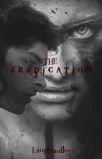 The Eradication by LaughandJoy