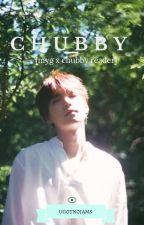 CHUBBY [myg x chubby reader]  (HIATUS) by ug0tn0jams