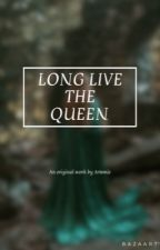 Long Live The Queen (GxG) (#Wattys2018)  by UnicornAbbyz