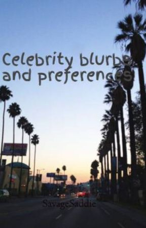Celebrity blurbs and preferences by SaddieBaby