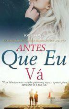 ANTES QUE EU VÁ (Em Pausa) by Escritor_JOHN