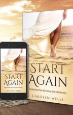 Start Again: Inspiration from the Sunny Side of Adversity  by CarolynWellsAuthor