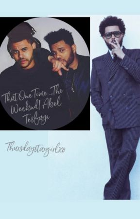 That One Time (The Weeknd / Abel Tesfaye) by thursdaystargirlxo