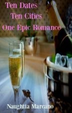 Ten Dates, Ten Cities, One Epic Romance by NaughtiaRules