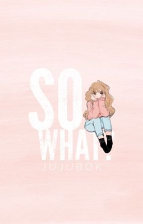 So What?   Misc.  by jujubok