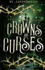 Of Crowns and Curses: A Sleeping Beauty Retelling by _lavendertee