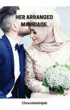 Her Arranged Marriage by chocolatehijab