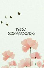 Diary Seorang Gadis by syhizatul_
