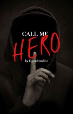 CALL ME HERO by Epicadrenaline