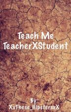 Teach Me *teacher and student relationship* by XxThese_HipstersxX