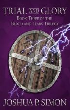 Trial and Glory: Book Three of the Blood and Tears Trilogy by JoshuaPSimon
