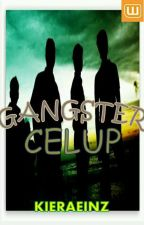 GANGSTER CELUP (COMPLETED) by kieraeinz