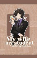 my wife my student [Slow Update] by Ranisa_nur02