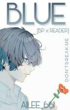 BLUE [Bloody painter x Reader] COMPLETED √ by Ailee_661