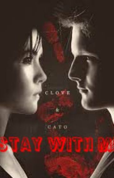 Stay with me (THG Clove and Cato fanfic) by MrsBethanyMalfoy