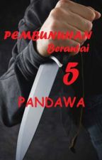 Pembunuhan Berantai 5 Pandawa by Endhanoy