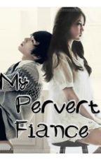 My Pervert FIANCE by paulina23