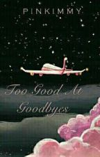 Too Good At Goodbyes by DimpleCookie
