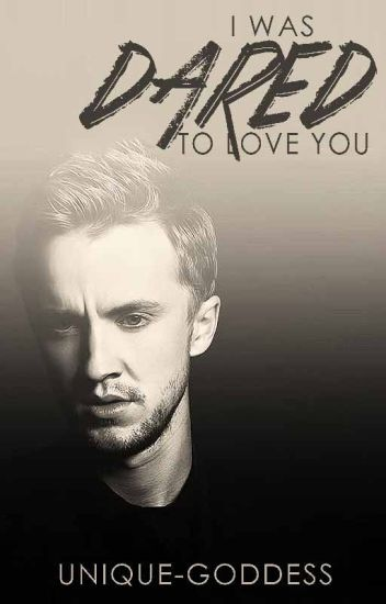 I Was Dared to Love You (A Draco Malfoy Love Story)