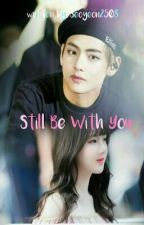Still Be With You by Seoyeon2508