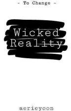 Wicked Reality || o n g o i n g by aerieyoon