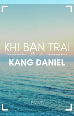 Đọc truyện 《Khi Bạn Trai Tôi Là Kang Daniel》《Imagine》
