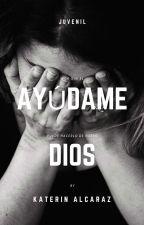 Ayudame Dios by KaterinIsabelaAlcara