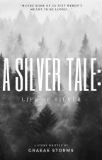 A Silver Tale: Life Of Silver by graeaestorms
