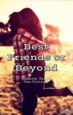 Best Friends or beyond? (Cameron Dallas Fan-Fiction) by Cams_mine