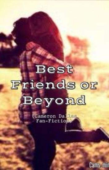 Best Friends or beyond? (Cameron Dallas Fan-Fiction)