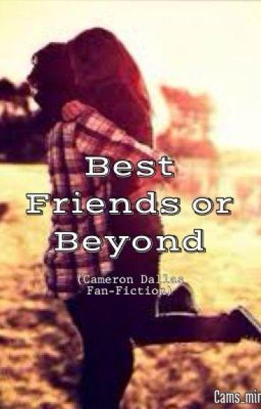 Best Friends or beyond? (Cameron Dallas Fan-Fiction)