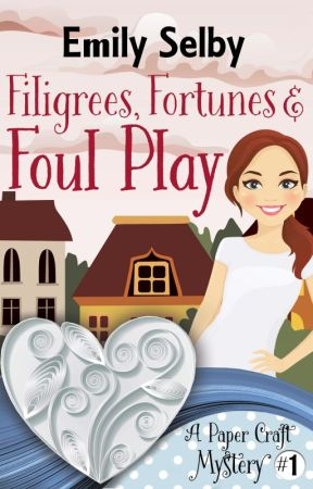 Filigrees, Fortunes, and Foul Play by EmilySelby