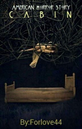 American Horror Story: Cabin ( A fan-fic by me) by Forlove44