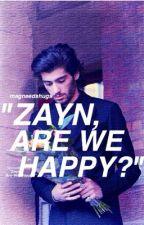 """""""zayn, are we happy?"""" ♡♡ z.p. by sheneedshugs"""