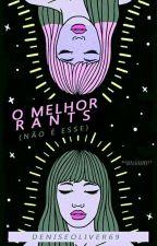 O MELHOR RANTS (não é esse) by DeniseOliver95