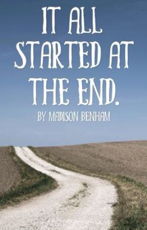 It all started at the end {re-writing} by Itz_Madzie
