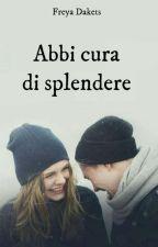 Abbi cura di splendere by Freya24797