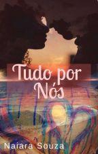 Tudo Por Nós by NaiaraSouza231