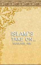 Islam's Take On... by Muslims_Ink