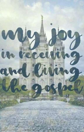 My Joy In Receiving And Living The Gospel (Coming 2/27/18 by Animal-Lover05