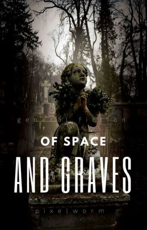 Of Space and Graves by liliamehamli