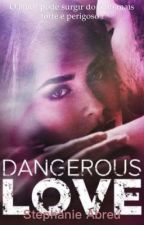 Dangerous love (concluido) by stephanieabreu86