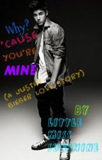 Why? 'Cause You're Mine (A Justin Bieber Love Story) by Ro_thebooklover
