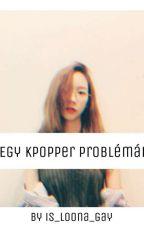 Egy kpopper problémái by Fucking_Anonym