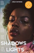 Before Shadows & Lights // Wattys2018 by CremyUniverse